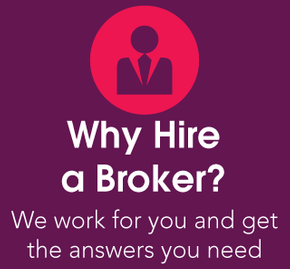 Why Hire a Broker? | We work for you and get the answers you need | Learn More