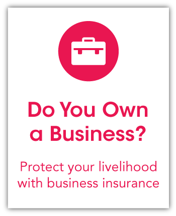 Do You Own a Business? | Protect your livelihood with business insurance | Commercial Insurance