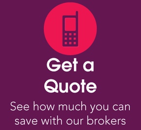 Get a Quote | See how much you can save with our brokers | Call Us